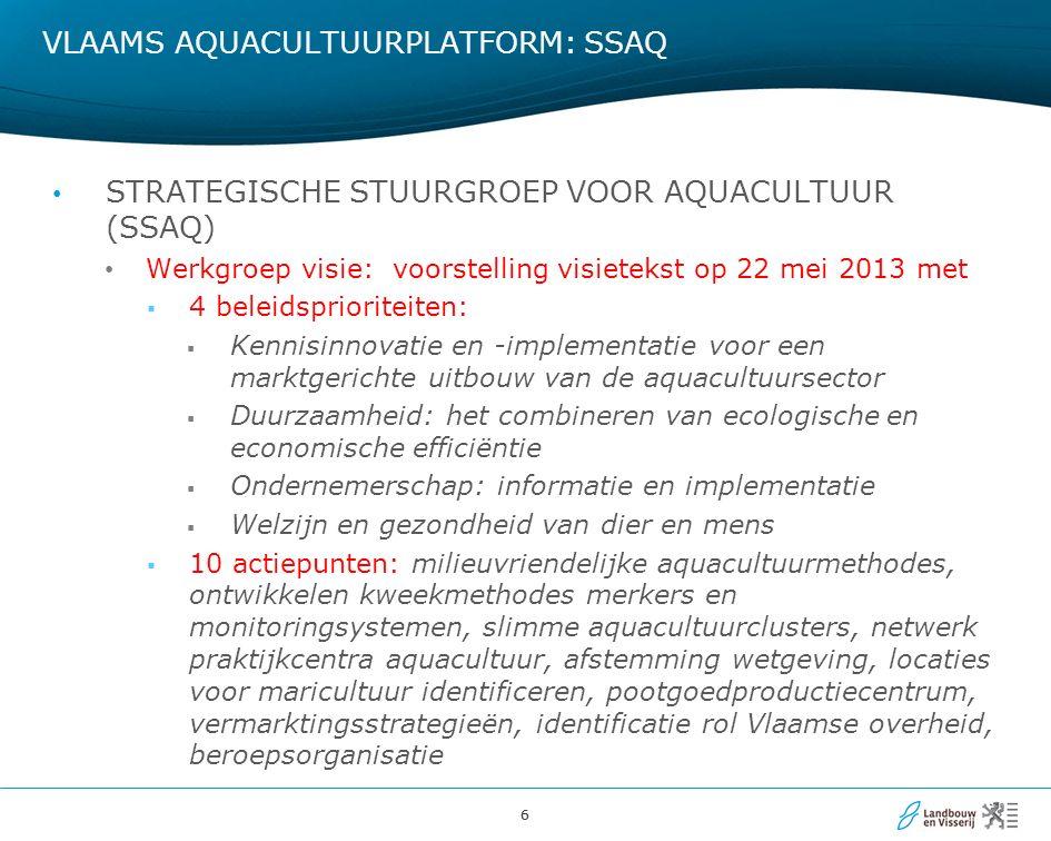 66 STRATEGISCHE STUURGROEP VOOR AQUACULTUUR (SSAQ) Werkgroep visie: voorstelling visietekst op 22 mei 2013 met  4 beleidsprioriteiten:  Kennisinnova
