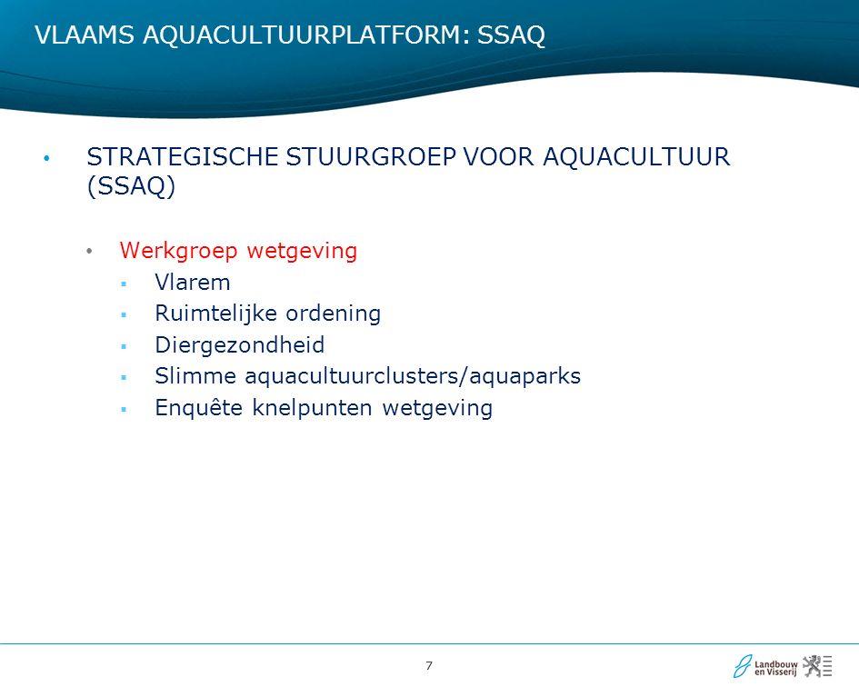 77 VLAAMS AQUACULTUURPLATFORM: SSAQ STRATEGISCHE STUURGROEP VOOR AQUACULTUUR (SSAQ) Werkgroep wetgeving  Vlarem  Ruimtelijke ordening  Diergezondheid  Slimme aquacultuurclusters/aquaparks  Enquête knelpunten wetgeving