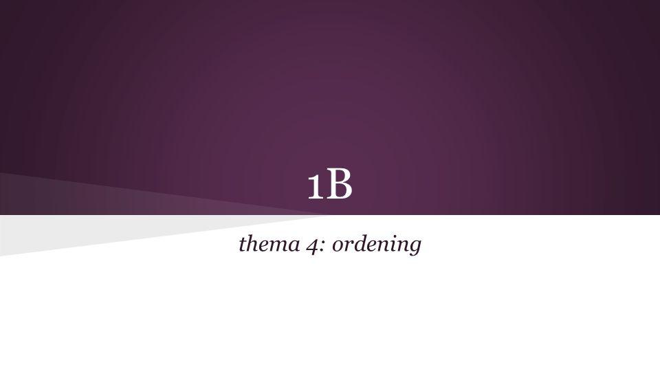 1B thema 4: ordening