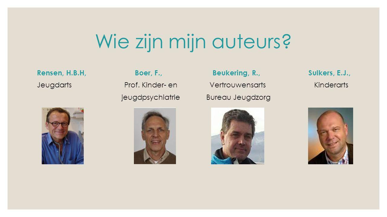 Wie zijn mijn auteurs.Rensen, H.B.H, Boer, F., Beukering, R., Sulkers, E.J., Jeugdarts Prof.