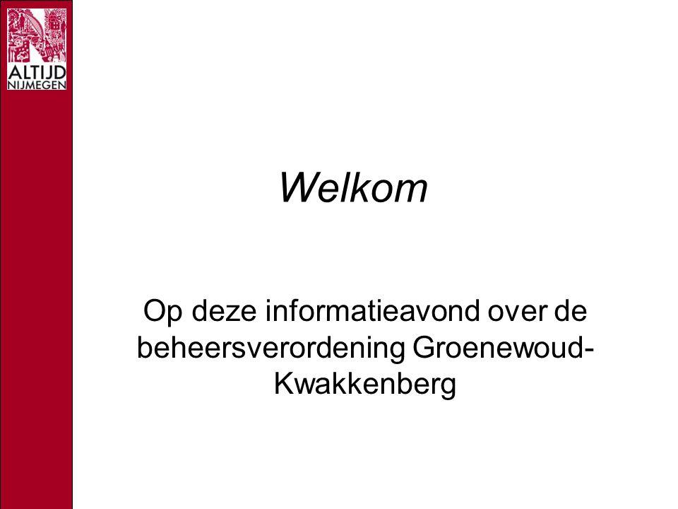 Welkom Op deze informatieavond over de beheersverordening Groenewoud- Kwakkenberg