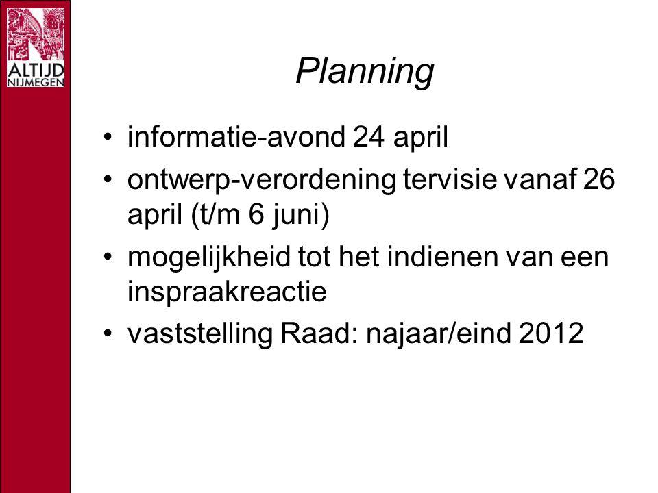 Planning informatie-avond 24 april ontwerp-verordening tervisie vanaf 26 april (t/m 6 juni) mogelijkheid tot het indienen van een inspraakreactie vaststelling Raad: najaar/eind 2012