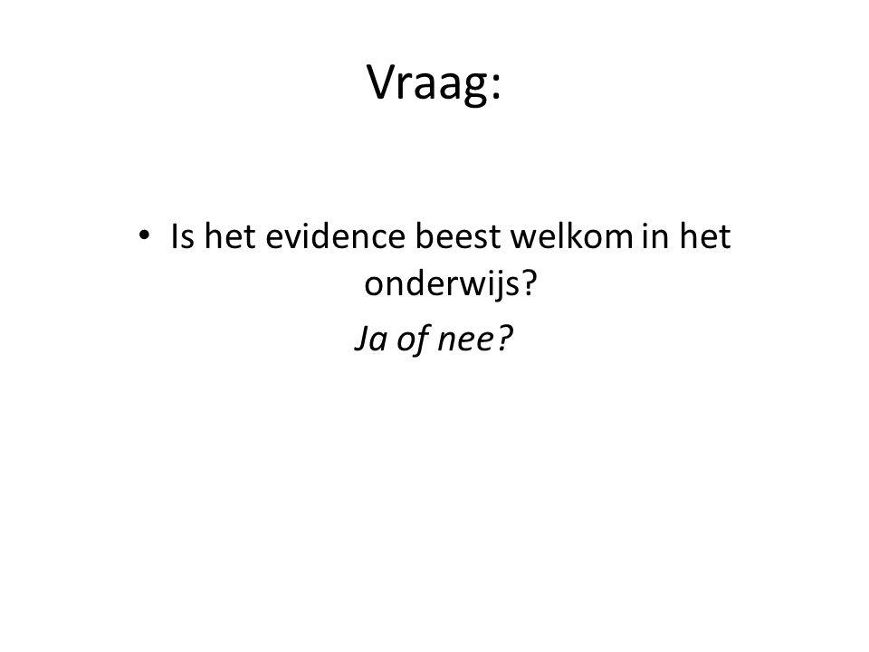 Vraag: Is het evidence beest welkom in het onderwijs Ja of nee