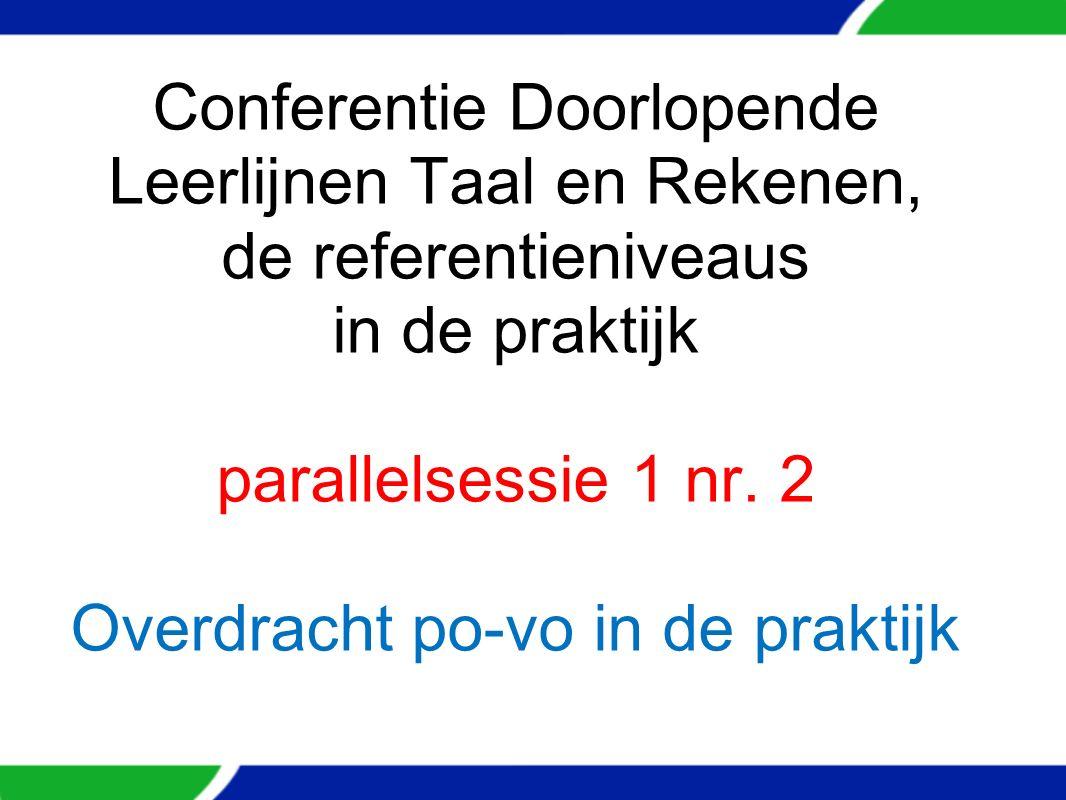 Conferentie Doorlopende Leerlijnen Taal en Rekenen, de referentieniveaus in de praktijk parallelsessie 1 nr. 2 Overdracht po-vo in de praktijk