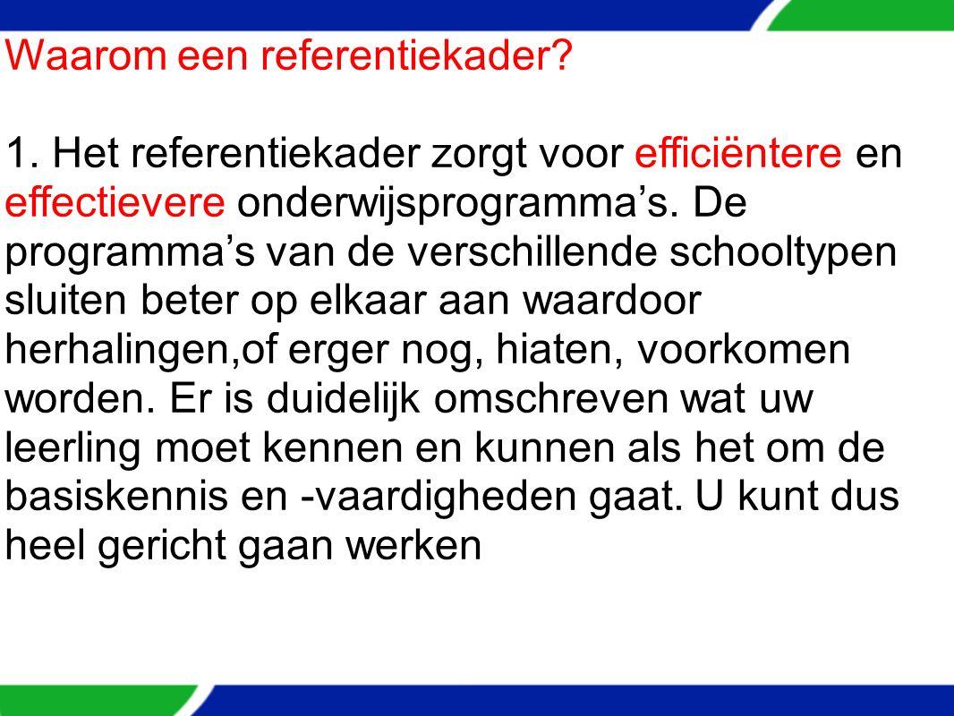 Waarom een referentiekader? 1. Het referentiekader zorgt voor efficiëntere en effectievere onderwijsprogramma's. De programma's van de verschillende s
