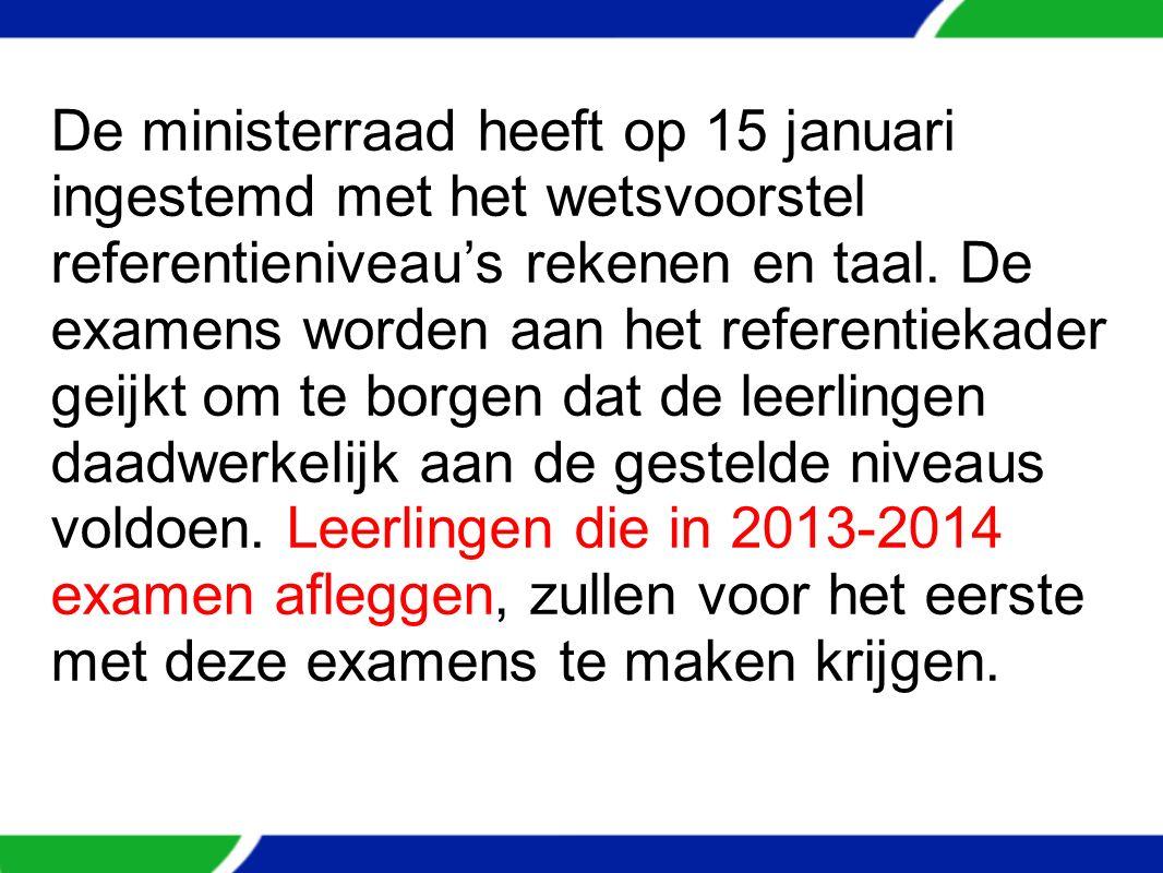 De ministerraad heeft op 15 januari ingestemd met het wetsvoorstel referentieniveau's rekenen en taal. De examens worden aan het referentiekader geijk