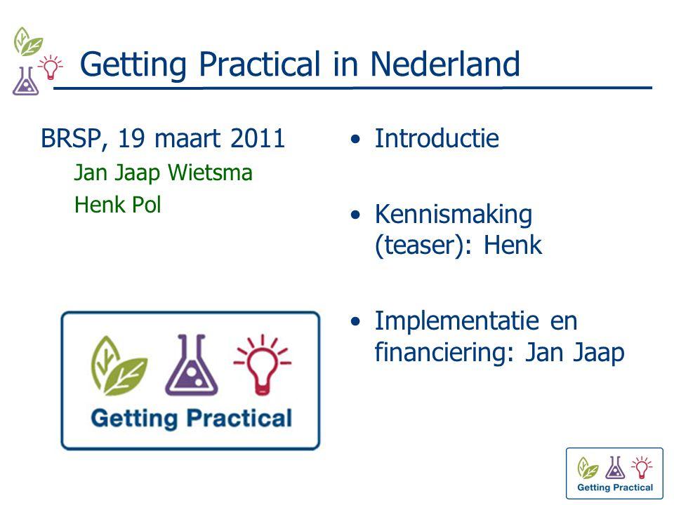 Getting Practical in Nederland BRSP, 19 maart 2011 Jan Jaap Wietsma Henk Pol Introductie Kennismaking (teaser): Henk Implementatie en financiering: Jan Jaap