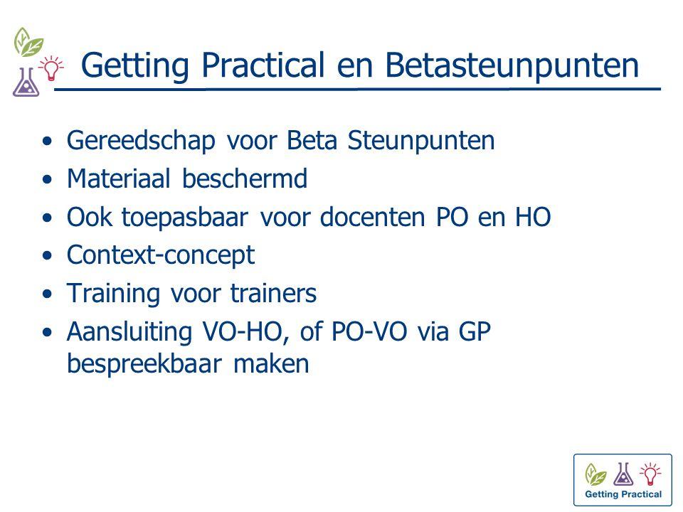 Getting Practical en Betasteunpunten Gereedschap voor Beta Steunpunten Materiaal beschermd Ook toepasbaar voor docenten PO en HO Context-concept Training voor trainers Aansluiting VO-HO, of PO-VO via GP bespreekbaar maken