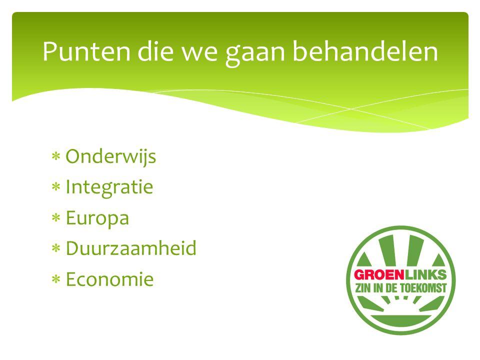  Onderwijs  Integratie  Europa  Duurzaamheid  Economie Punten die we gaan behandelen
