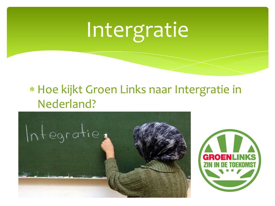  Hoe kijkt Groen Links naar Intergratie in Nederland? Intergratie