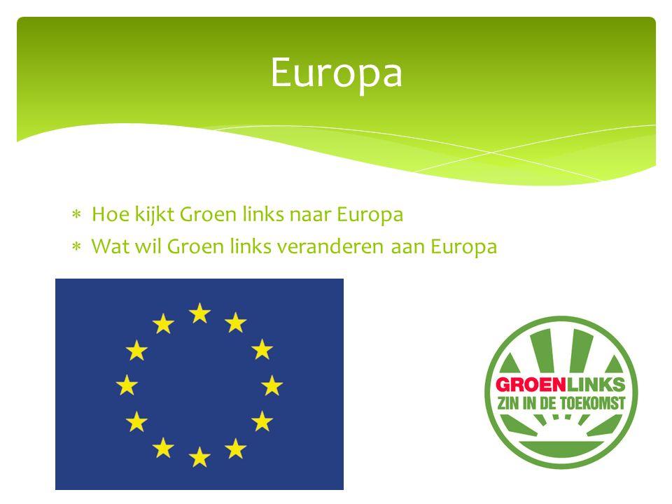  Hoe kijkt Groen links naar Europa  Wat wil Groen links veranderen aan Europa Europa