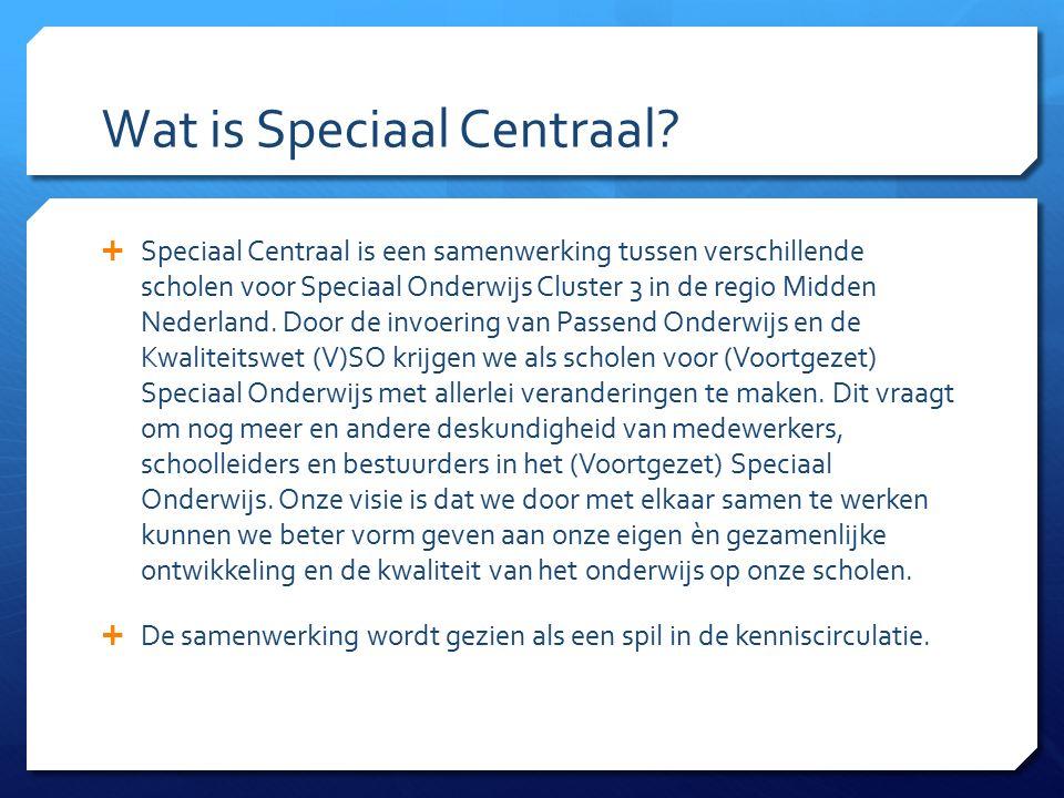 Wat is Speciaal Centraal?  Speciaal Centraal is een samenwerking tussen verschillende scholen voor Speciaal Onderwijs Cluster 3 in de regio Midden Ne