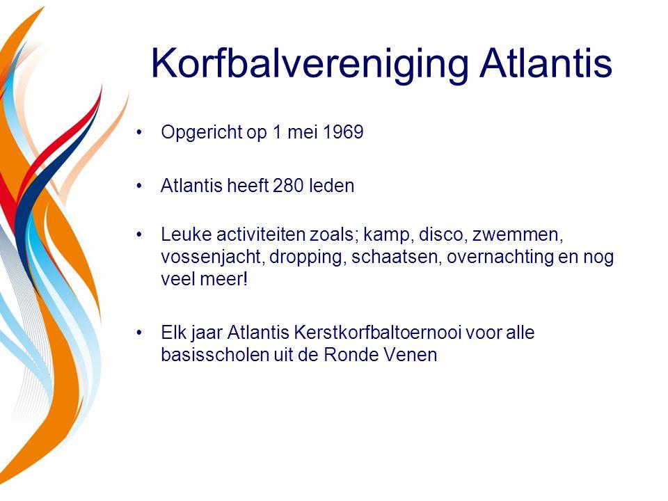 Korfbalvereniging Atlantis Opgericht op 1 mei 1969 Atlantis heeft 280 leden Leuke activiteiten zoals; kamp, disco, zwemmen, vossenjacht, dropping, sch