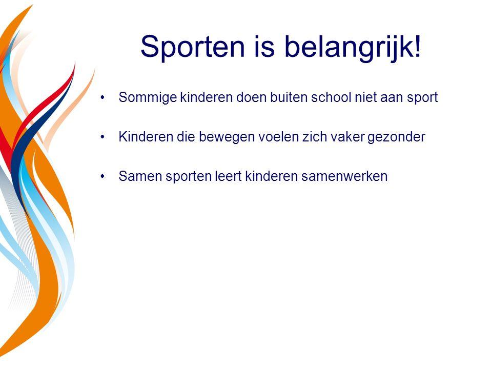 Sporten is belangrijk! Sommige kinderen doen buiten school niet aan sport Kinderen die bewegen voelen zich vaker gezonder Samen sporten leert kinderen