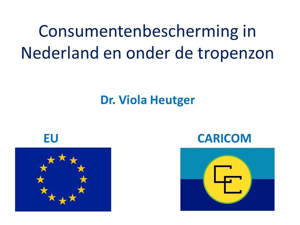 Consumentenbescherming in Nederland en onder de tropenzon Dr. Viola Heutger EU CARICOM