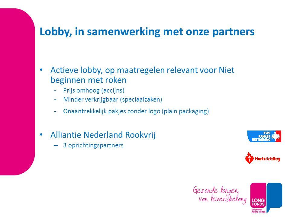 Lobby, in samenwerking met onze partners Actieve lobby, op maatregelen relevant voor Niet beginnen met roken -Prijs omhoog (accijns) -Minder verkrijgb