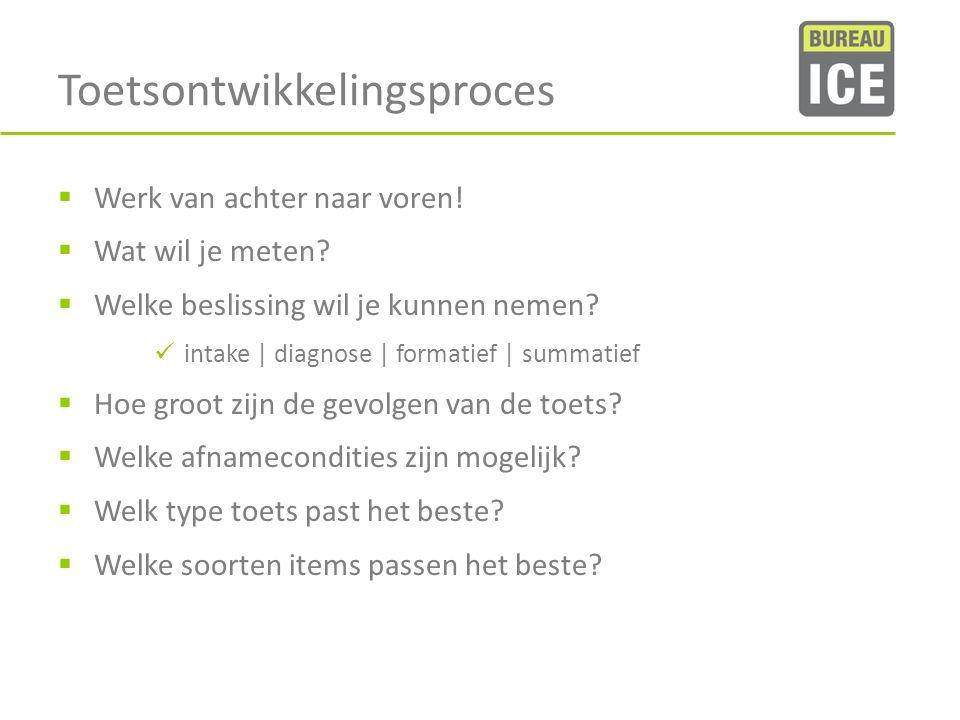Toetsontwikkelingsproces  Werk van achter naar voren!  Wat wil je meten?  Welke beslissing wil je kunnen nemen? intake | diagnose | formatief | sum