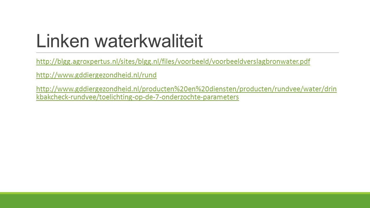 Linken waterkwaliteit http://blgg.agroxpertus.nl/sites/blgg.nl/files/voorbeeld/voorbeeldverslagbronwater.pdf http://www.gddiergezondheid.nl/rund http: