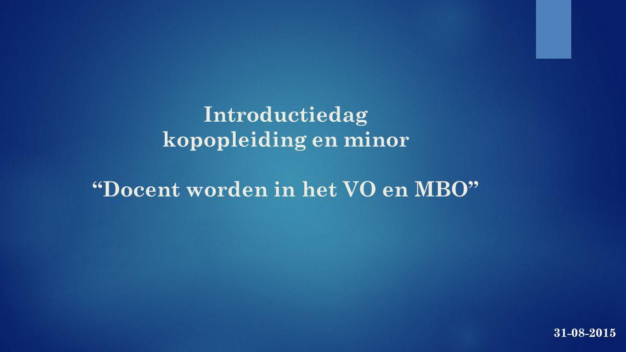 """Introductiedag kopopleiding en minor """"Docent worden in het VO en MBO"""" 31-08-2015"""