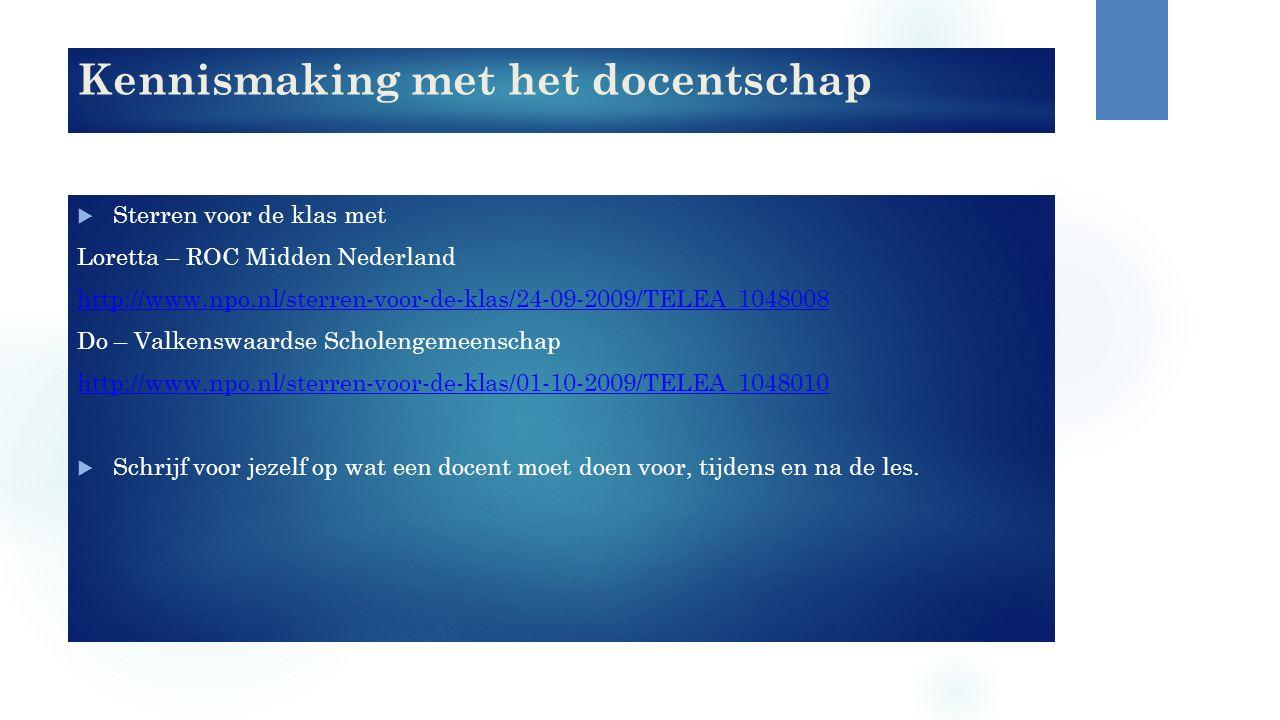 Kennismaking met het docentschap  Sterren voor de klas met Loretta – ROC Midden Nederland http://www.npo.nl/sterren-voor-de-klas/24-09-2009/TELEA_104