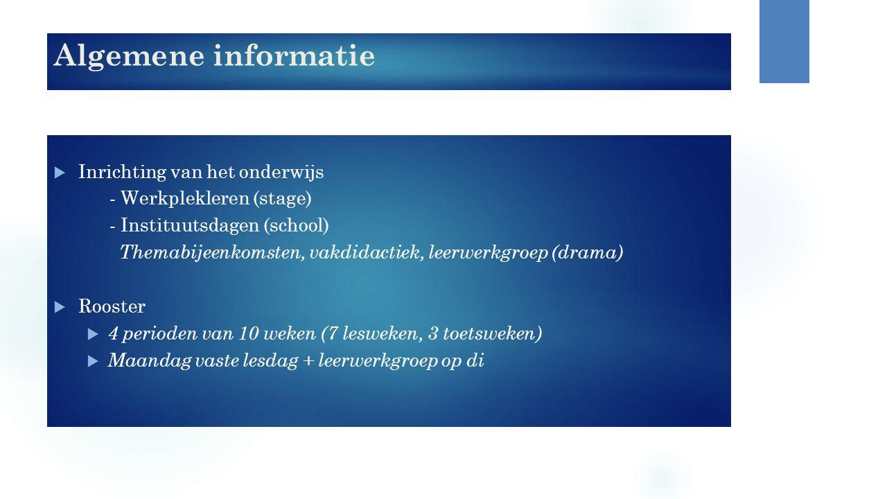 Algemene informatie  Inrichting van het onderwijs - Werkplekleren (stage) - Instituutsdagen (school) Themabijeenkomsten, vakdidactiek, leerwerkgroep
