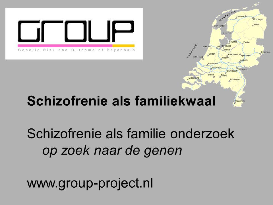 Schizofrenie als familiekwaal Schizofrenie als familie onderzoek op zoek naar de genen www.group-project.nl