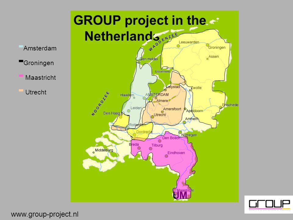 GROUP project in the Netherlands UM - Amsterdam - Groningen - Maastricht - Utrecht www.group-project.nl