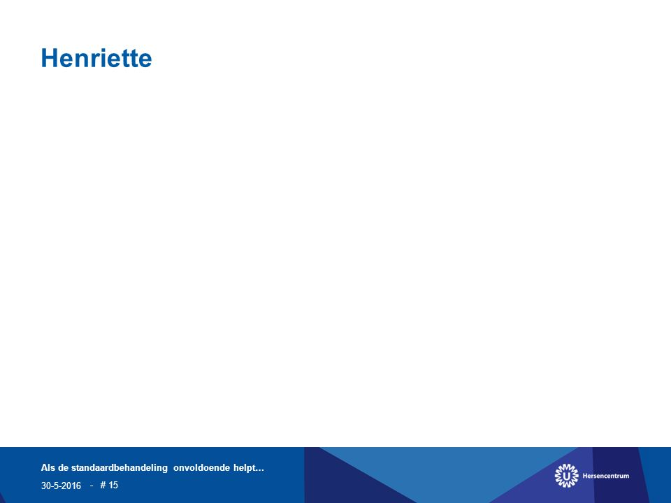 Henriette 30-5-2016 Als de standaardbehandeling onvoldoende helpt… - # 15