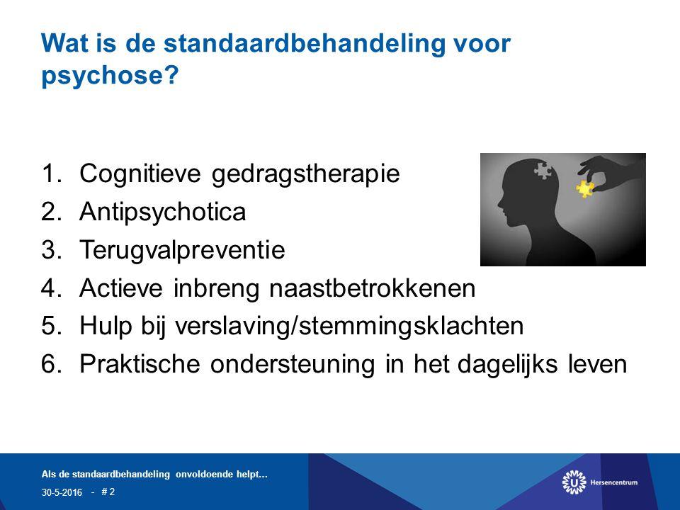 Wat is de standaardbehandeling voor psychose.