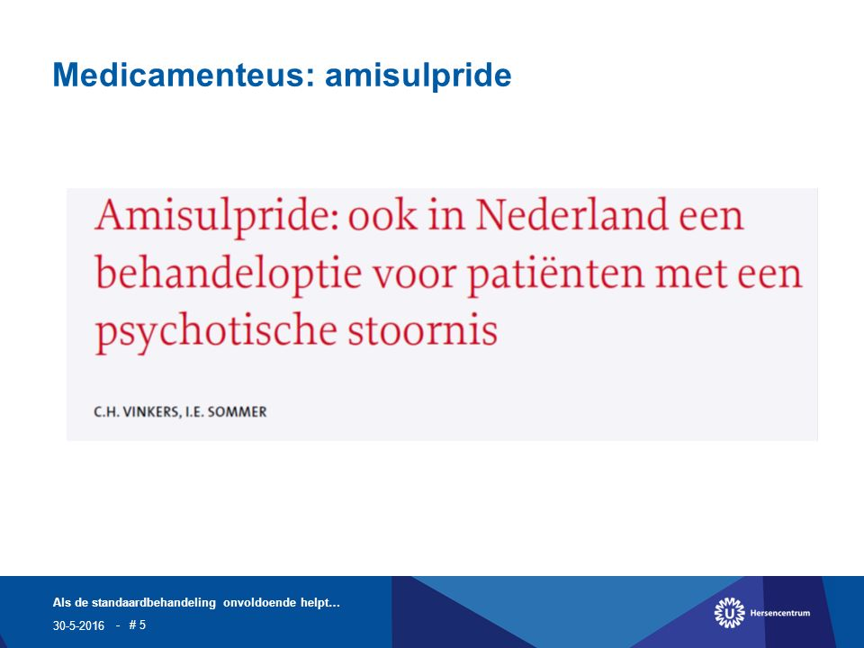 Medicamenteus: amisulpride 30-5-2016 Als de standaardbehandeling onvoldoende helpt… - # 5