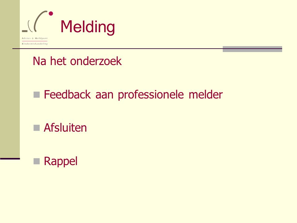 M elding Na het onderzoek Feedback aan professionele melder Afsluiten Rappel