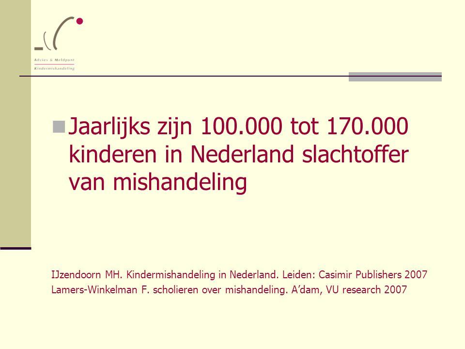 Jaarlijks zijn 100.000 tot 170.000 kinderen in Nederland slachtoffer van mishandeling IJzendoorn MH. Kindermishandeling in Nederland. Leiden: Casimir