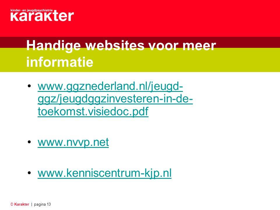 © Karakter |pagina 13 Handige websites voor meer informatie www.ggznederland.nl/jeugd- ggz/jeugdggzinvesteren-in-de- toekomst.visiedoc.pdfwww.ggznederland.nl/jeugd- ggz/jeugdggzinvesteren-in-de- toekomst.visiedoc.pdf www.nvvp.net www.kenniscentrum-kjp.nl