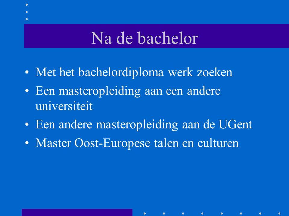 Na de bachelor Met het bachelordiploma werk zoeken Een masteropleiding aan een andere universiteit Een andere masteropleiding aan de UGent Master Oost