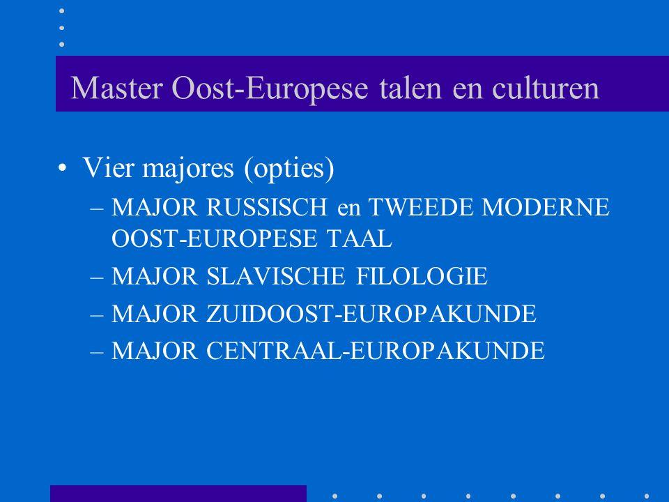 Master Oost-Europese talen en culturen Vier majores (opties) –MAJOR RUSSISCH en TWEEDE MODERNE OOST-EUROPESE TAAL –MAJOR SLAVISCHE FILOLOGIE –MAJOR ZUIDOOST-EUROPAKUNDE –MAJOR CENTRAAL-EUROPAKUNDE