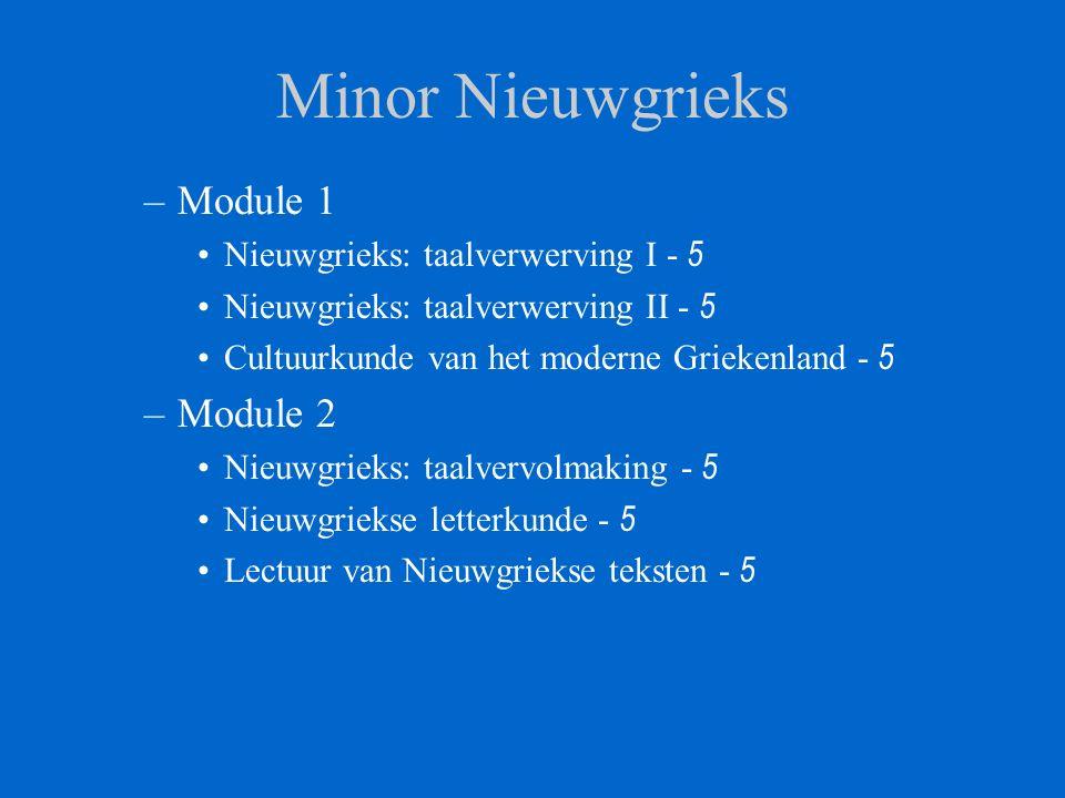 Minor Nieuwgrieks –Module 1 Nieuwgrieks: taalverwerving I - 5 Nieuwgrieks: taalverwerving II - 5 Cultuurkunde van het moderne Griekenland - 5 –Module