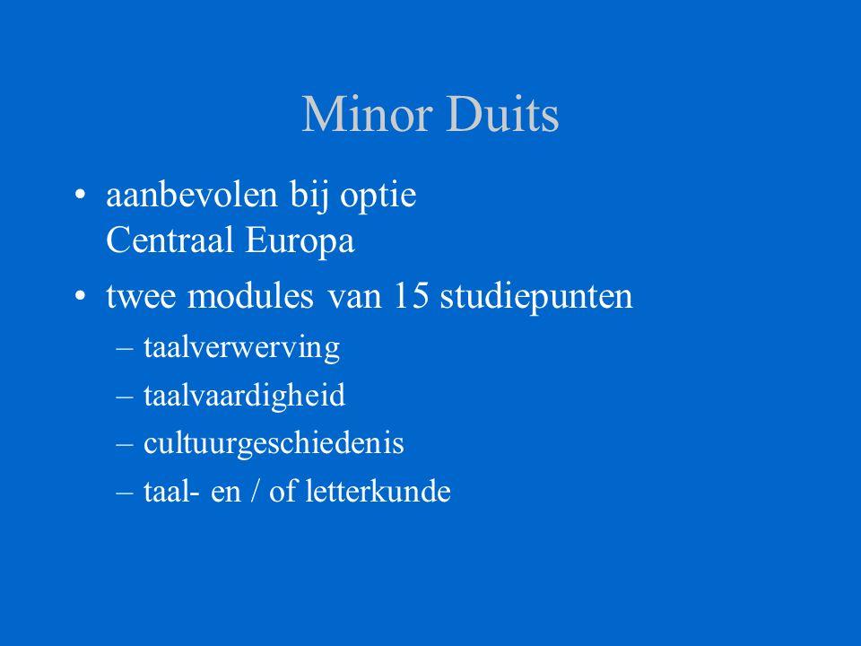 Minor Duits aanbevolen bij optie Centraal Europa twee modules van 15 studiepunten –taalverwerving –taalvaardigheid –cultuurgeschiedenis –taal- en / of letterkunde