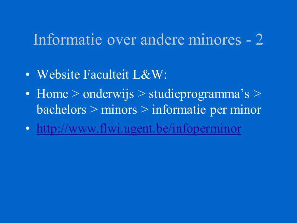 Informatie over andere minores - 2 Website Faculteit L&W: Home > onderwijs > studieprogramma's > bachelors > minors > informatie per minor http://www.flwi.ugent.be/infoperminor