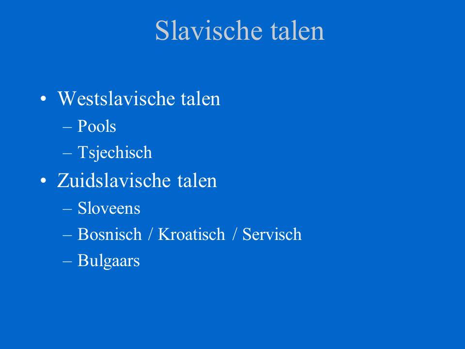 Slavische talen Westslavische talen –Pools –Tsjechisch Zuidslavische talen –Sloveens –Bosnisch / Kroatisch / Servisch –Bulgaars