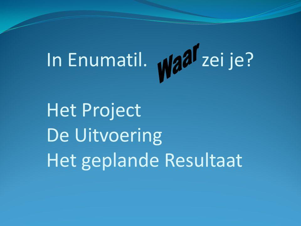 In Enumatil. zei je Het Project De Uitvoering Het geplande Resultaat