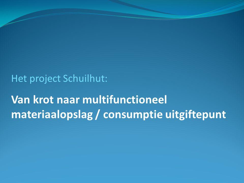 Het project Schuilhut: Van krot naar multifunctioneel materiaalopslag / consumptie uitgiftepunt