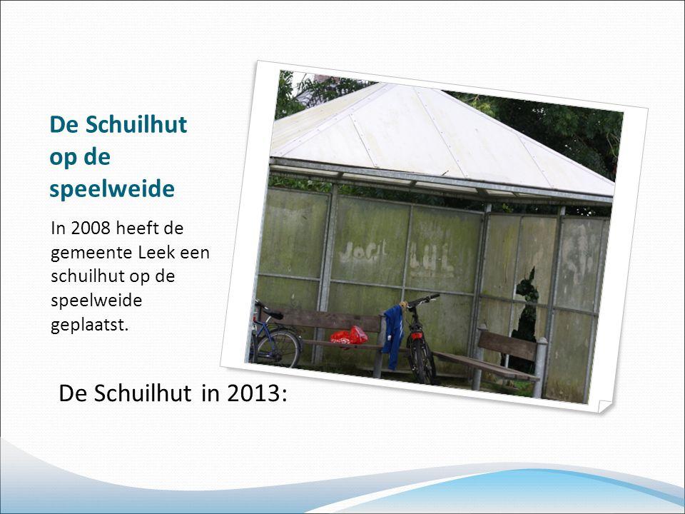 De Schuilhut op de speelweide In 2008 heeft de gemeente Leek een schuilhut op de speelweide geplaatst.