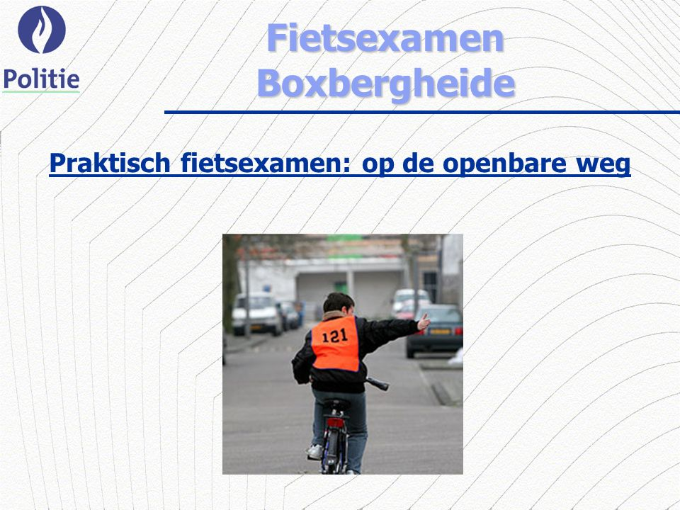 Fietsexamen Boxbergheide Praktisch fietsexamen: op de openbare weg
