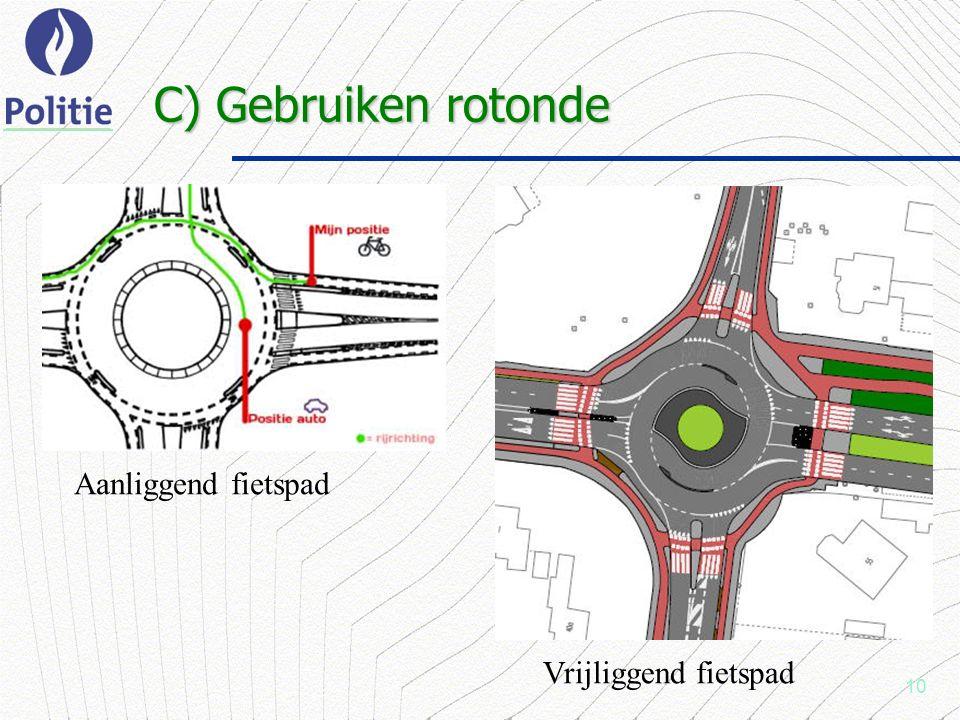 10 C) Gebruiken rotonde Aanliggend fietspad Vrijliggend fietspad