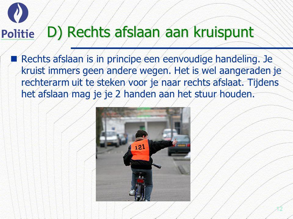 12 D) Rechts afslaan aan kruispunt Rechts afslaan is in principe een eenvoudige handeling.