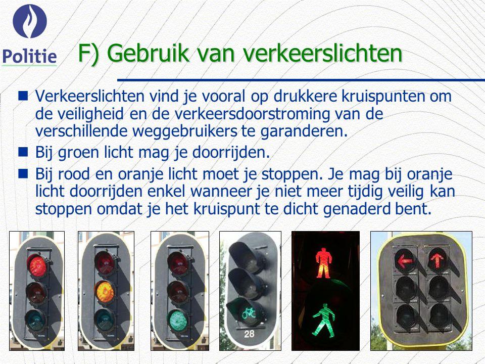 14 F) Gebruik van verkeerslichten Verkeerslichten vind je vooral op drukkere kruispunten om de veiligheid en de verkeersdoorstroming van de verschillende weggebruikers te garanderen.