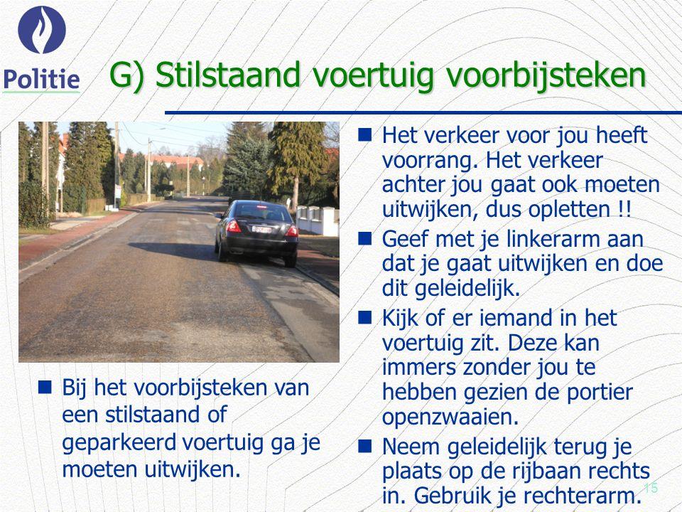 15 G) Stilstaand voertuig voorbijsteken Het verkeer voor jou heeft voorrang.