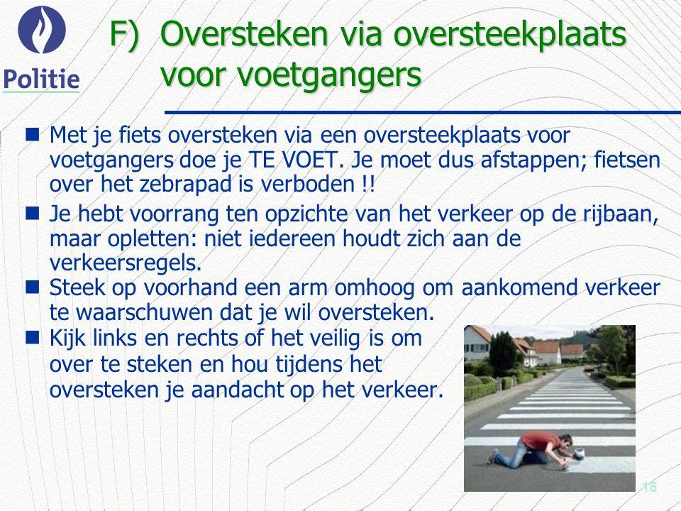 16 F) Oversteken via oversteekplaats voor voetgangers Met je fiets oversteken via een oversteekplaats voor voetgangers doe je TE VOET.
