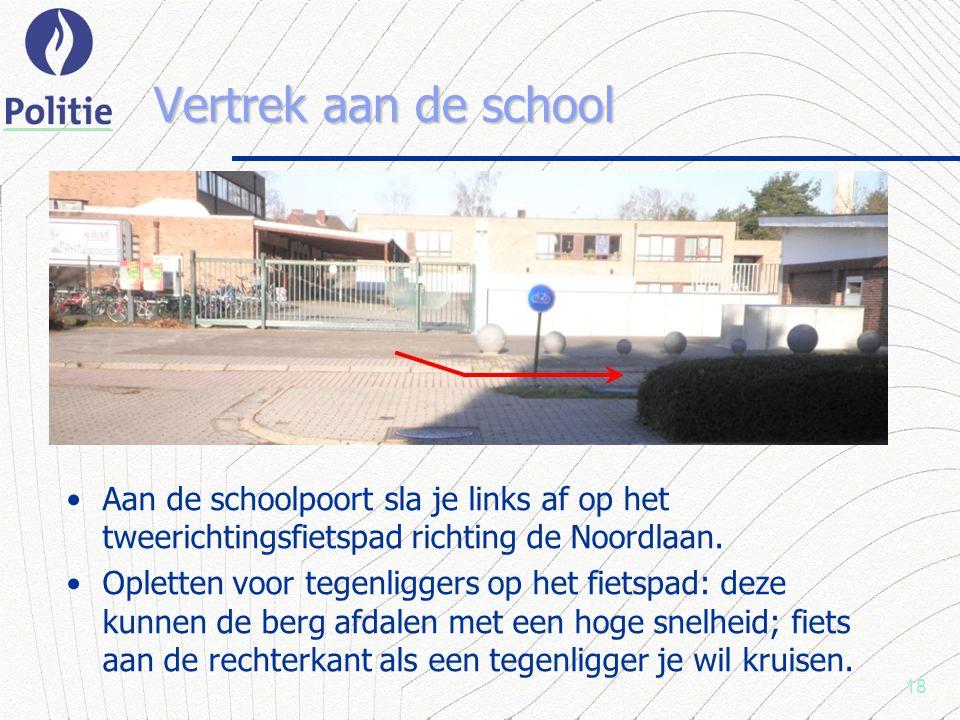18 Vertrek aan de school Aan de schoolpoort sla je links af op het tweerichtingsfietspad richting de Noordlaan.