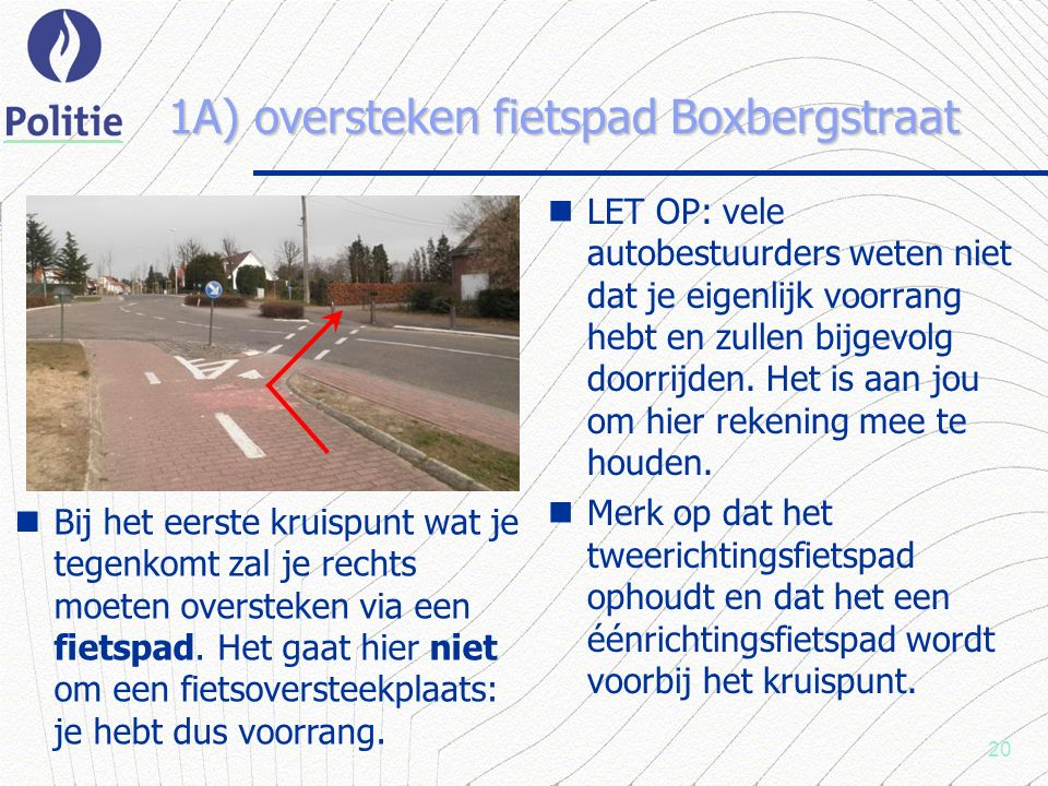 20 1A) oversteken fietspad Boxbergstraat LET OP: vele autobestuurders weten niet dat je eigenlijk voorrang hebt en zullen bijgevolg doorrijden.